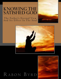 Knowing the Satisfied God Cover--Rabon Byrd